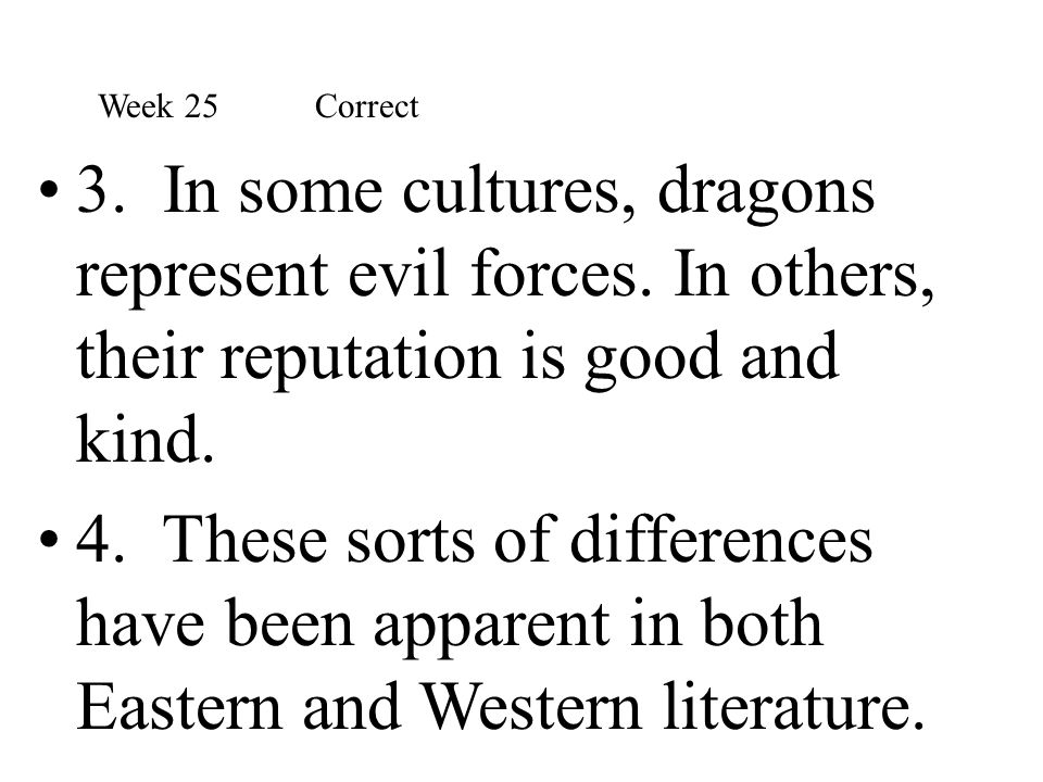 Week 25 Correct 3. In some cultures, dragons represent evil forces. In others, their reputation is good and kind.