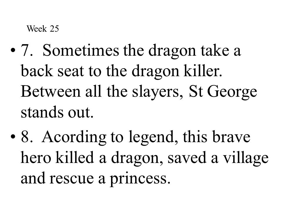 Week 25 7. Sometimes the dragon take a back seat to the dragon killer. Between all the slayers, St George stands out.