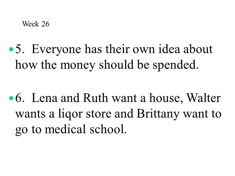 5. Everyone has their own idea about how the money should be spended.