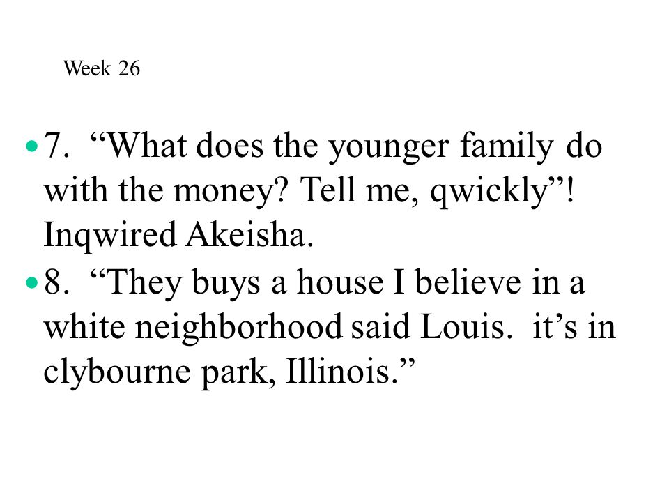 Week 26 7. What does the younger family do with the money Tell me, qwickly ! Inqwired Akeisha.