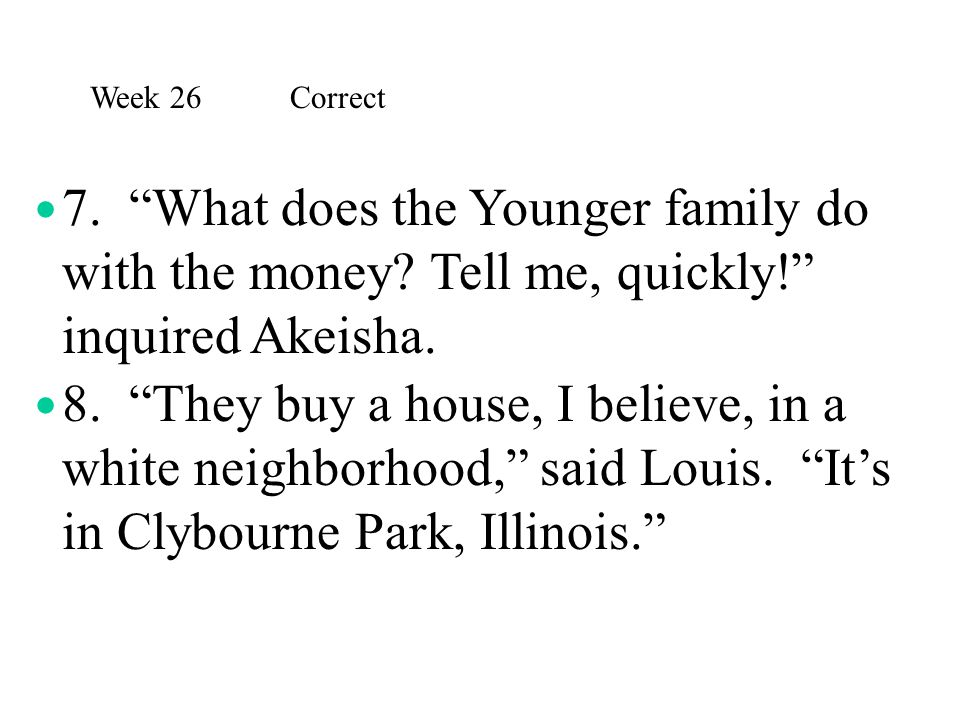 Week 26 Correct 7. What does the Younger family do with the money Tell me, quickly! inquired Akeisha.