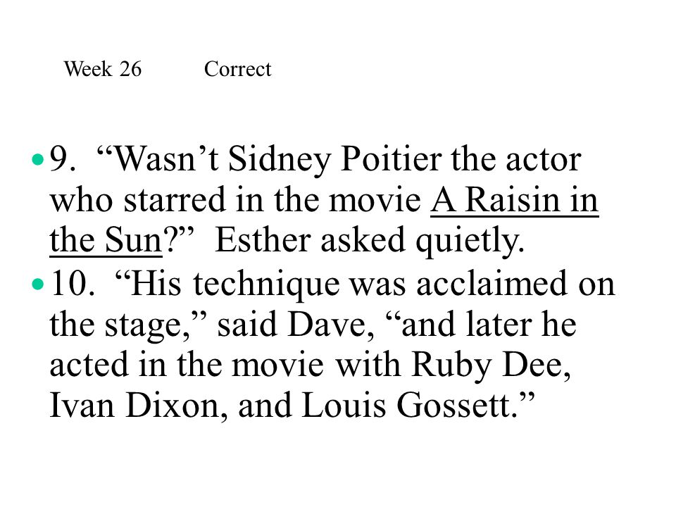 Week 26 Correct 9. Wasn't Sidney Poitier the actor who starred in the movie A Raisin in the Sun Esther asked quietly.
