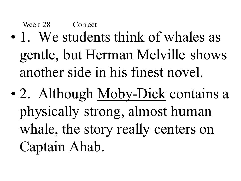 Week 28 Correct 1. We students think of whales as gentle, but Herman Melville shows another side in his finest novel.