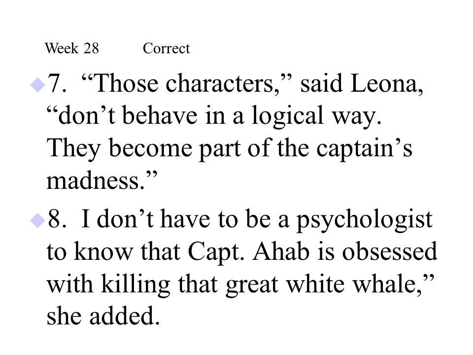 Week 28 Correct 7. Those characters, said Leona, don't behave in a logical way. They become part of the captain's madness.