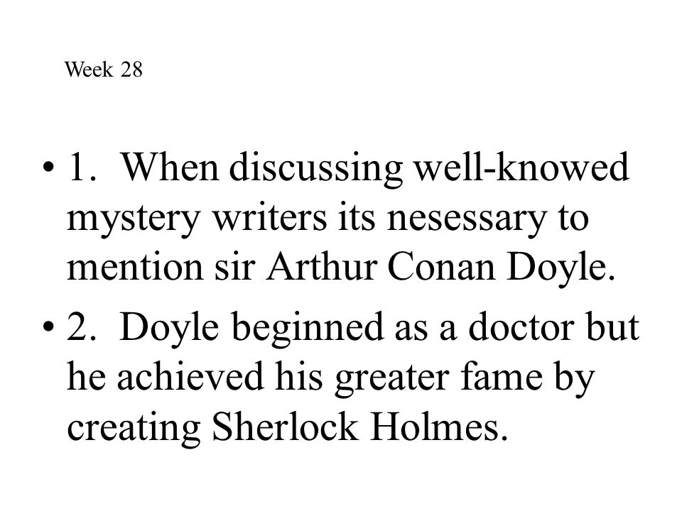 Week 28 1. When discussing well-knowed mystery writers its nesessary to mention sir Arthur Conan Doyle.