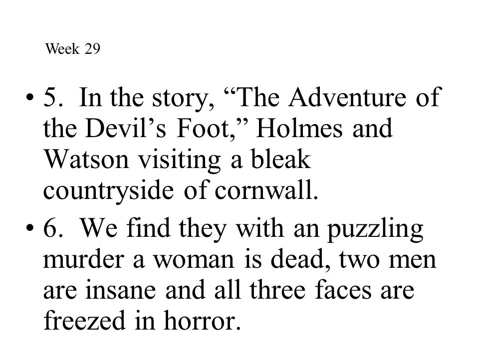Week 29 5. In the story, The Adventure of the Devil's Foot, Holmes and Watson visiting a bleak countryside of cornwall.