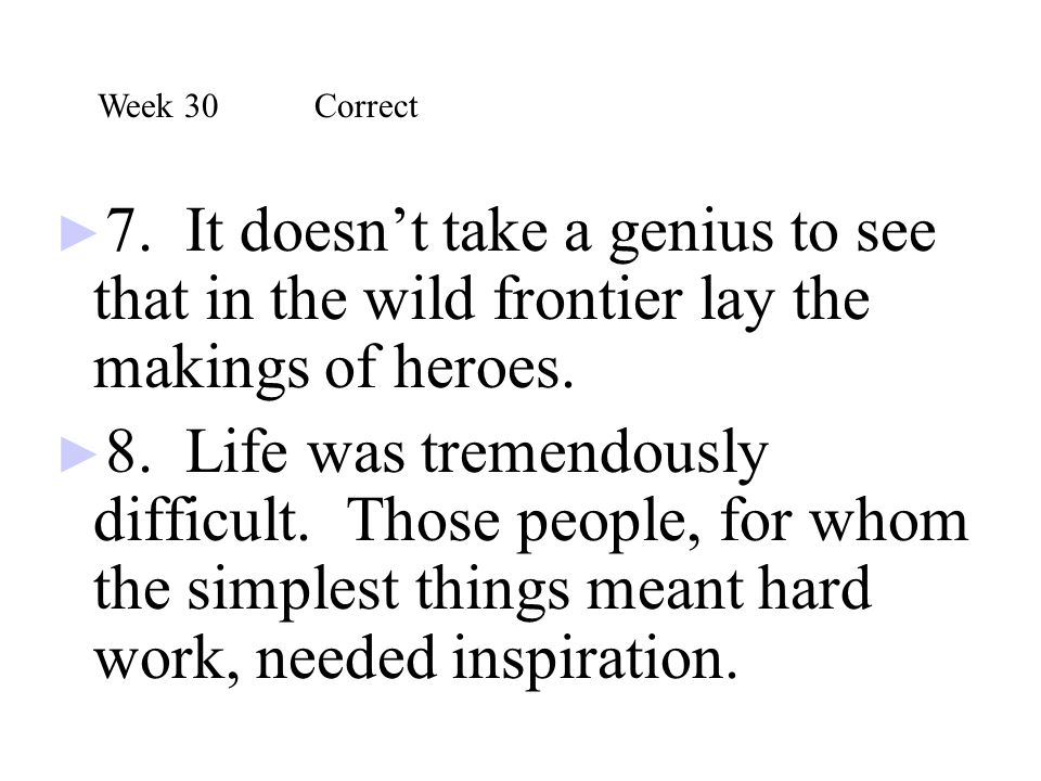 Week 30 Correct 7. It doesn't take a genius to see that in the wild frontier lay the makings of heroes.