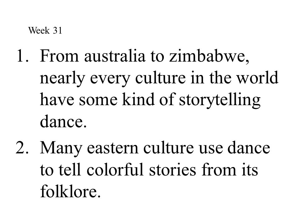 Week 31 From australia to zimbabwe, nearly every culture in the world have some kind of storytelling dance.