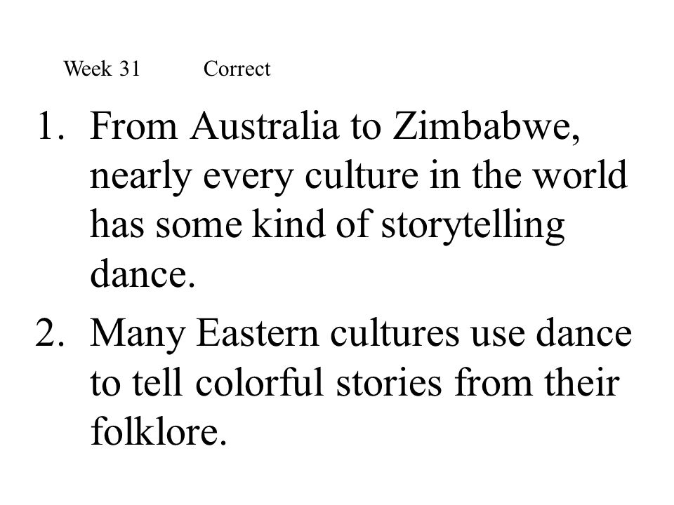 Week 31 Correct From Australia to Zimbabwe, nearly every culture in the world has some kind of storytelling dance.