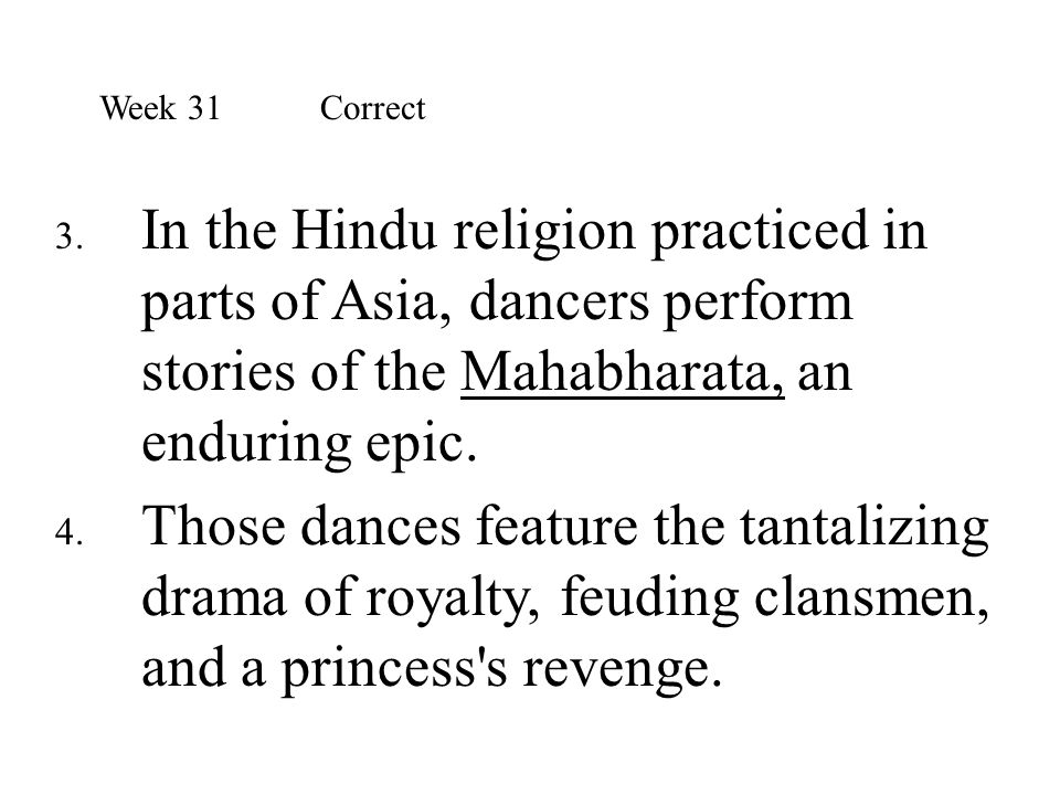 Week 31 Correct In the Hindu religion practiced in parts of Asia, dancers perform stories of the Mahabharata, an enduring epic.
