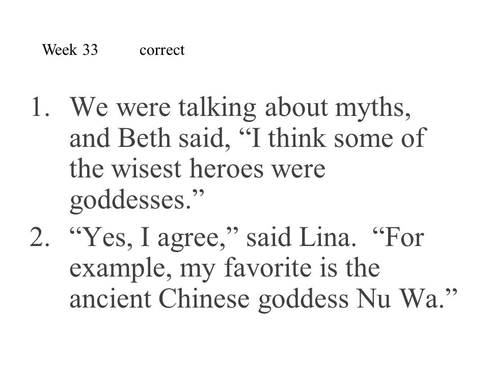 Week 33 correct We were talking about myths, and Beth said, I think some of the wisest heroes were goddesses.