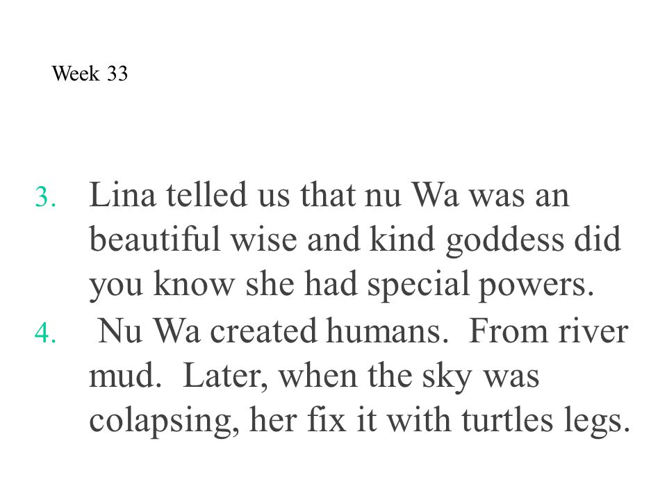 Week 33 Lina telled us that nu Wa was an beautiful wise and kind goddess did you know she had special powers.