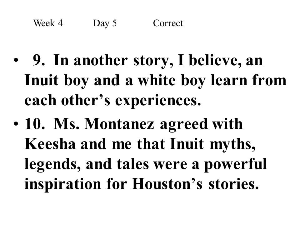Week 4 Day 5 Correct 9. In another story, I believe, an Inuit boy and a white boy learn from each other's experiences.