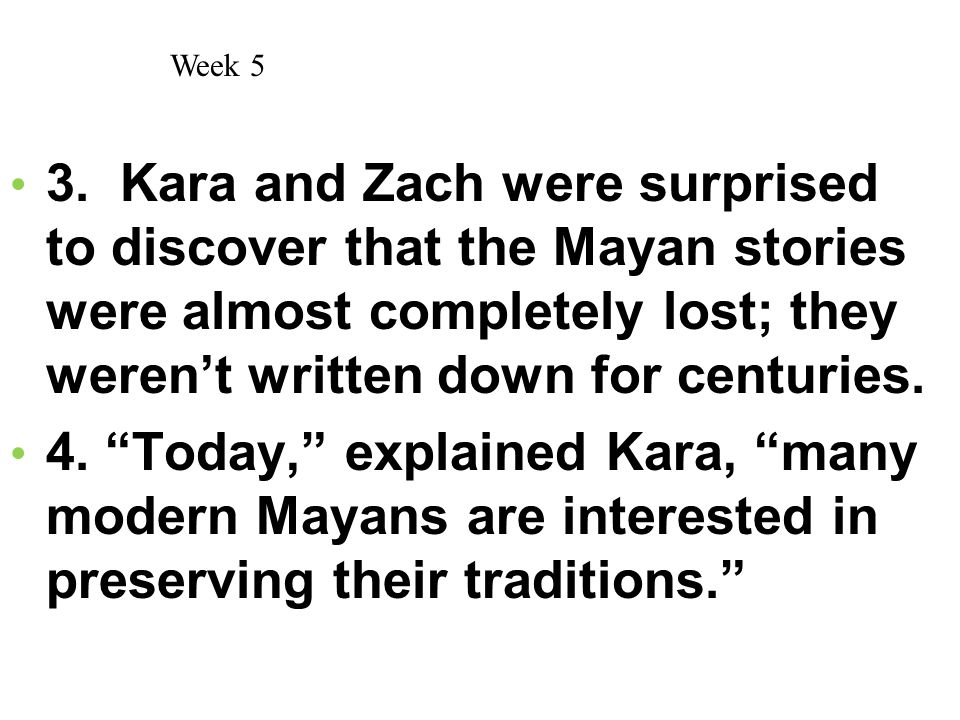 Week 5 3. Kara and Zach were surprised to discover that the Mayan stories were almost completely lost; they weren't written down for centuries.