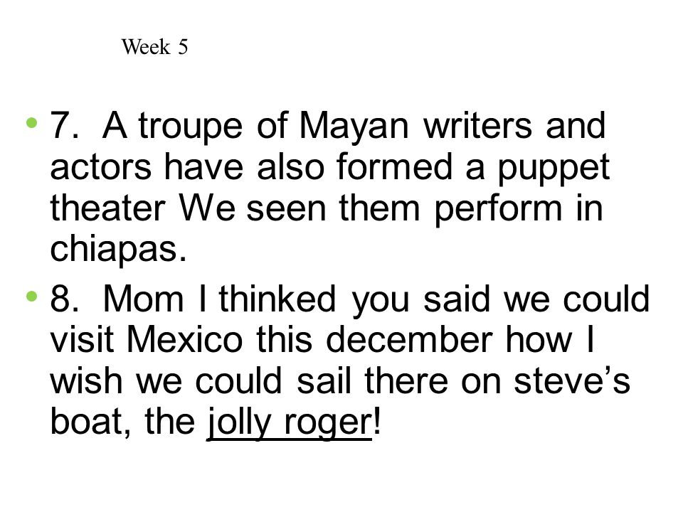 Week 5 7. A troupe of Mayan writers and actors have also formed a puppet theater We seen them perform in chiapas.