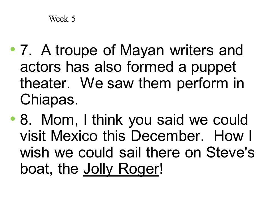 Week 5 7. A troupe of Mayan writers and actors has also formed a puppet theater. We saw them perform in Chiapas.