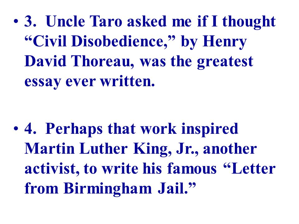 3. Uncle Taro asked me if I thought Civil Disobedience, by Henry David Thoreau, was the greatest essay ever written.