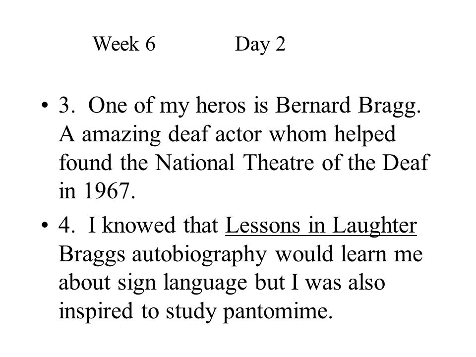 Week 6 Day 2 3. One of my heros is Bernard Bragg. A amazing deaf actor whom helped found the National Theatre of the Deaf in 1967.