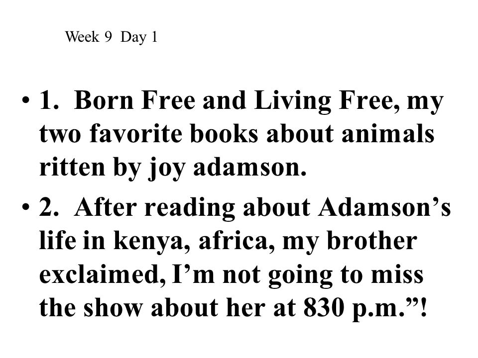Week 9 Day 1 1. Born Free and Living Free, my two favorite books about animals ritten by joy adamson.