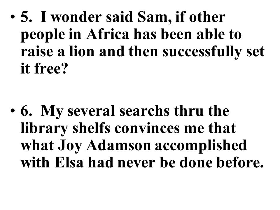 5. I wonder said Sam, if other people in Africa has been able to raise a lion and then successfully set it free
