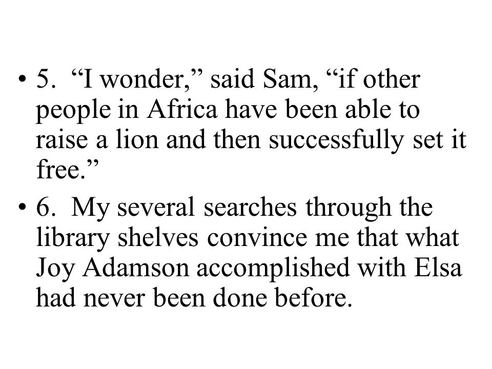 5. I wonder, said Sam, if other people in Africa have been able to raise a lion and then successfully set it free.