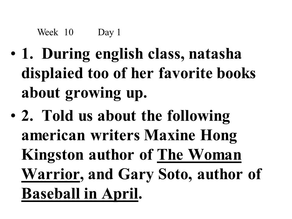 Week 10 Day 1 1. During english class, natasha displaied too of her favorite books about growing up.