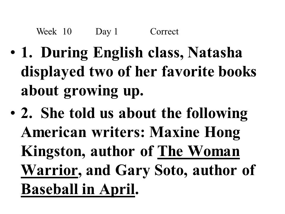Week 10 Day 1 Correct 1. During English class, Natasha displayed two of her favorite books about growing up.
