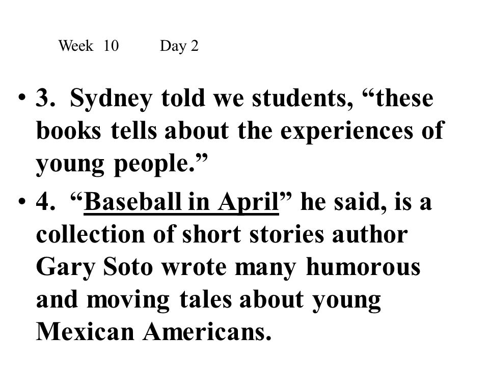 Week 10 Day 2 3. Sydney told we students, these books tells about the experiences of young people.