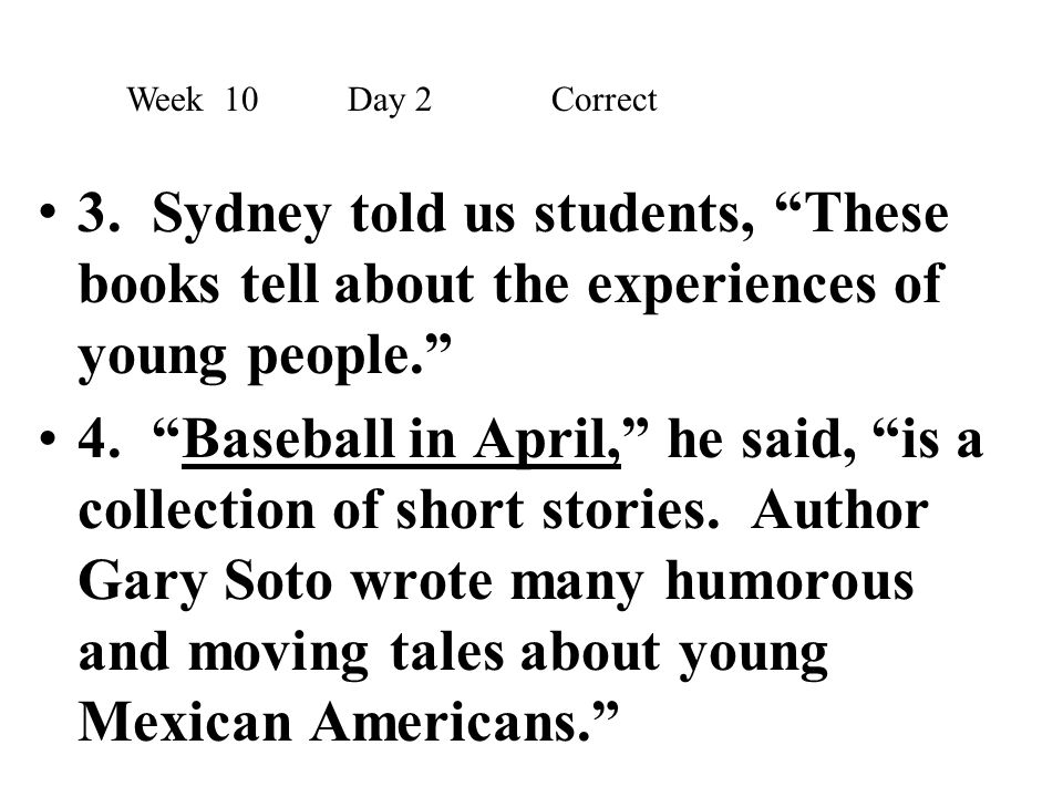 Week 10 Day 2 Correct 3. Sydney told us students, These books tell about the experiences of young people.
