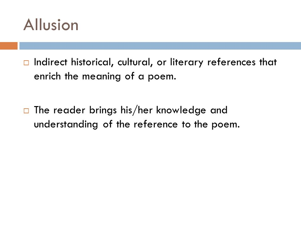 Allusion Indirect historical, cultural, or literary references that enrich the meaning of a poem.