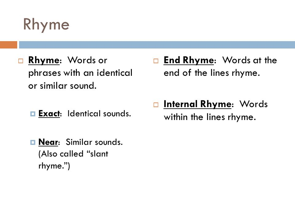 Rhyme Rhyme: Words or phrases with an identical or similar sound.