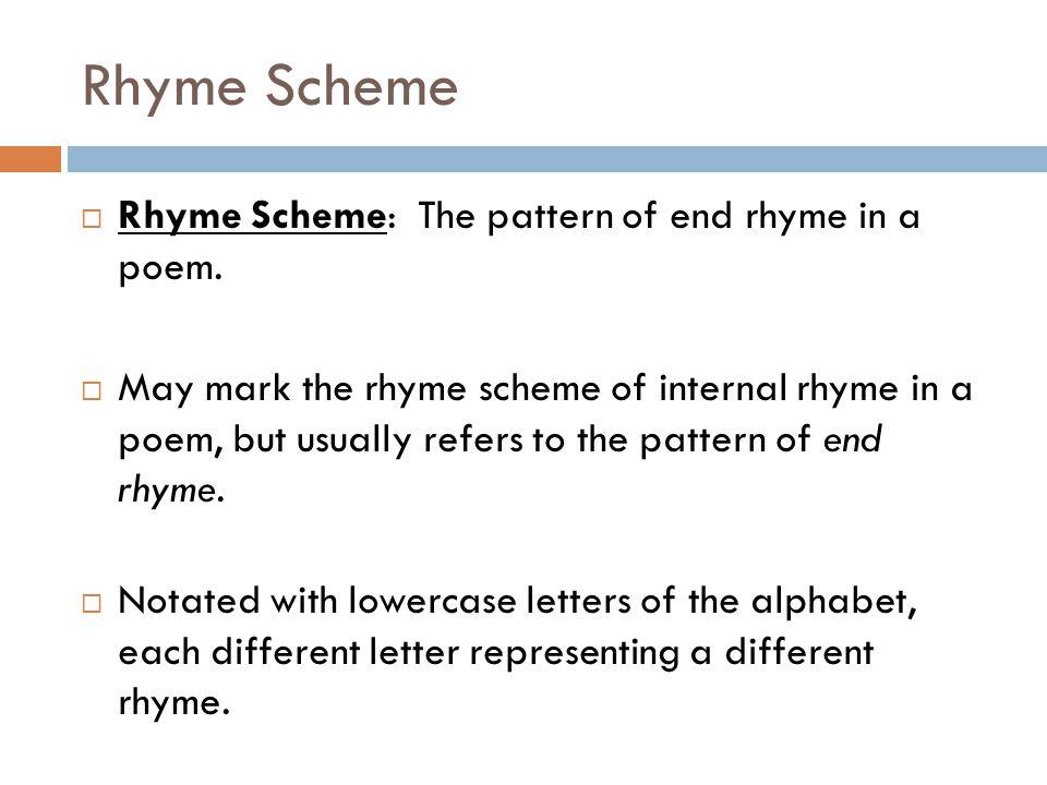 Rhyme Scheme Rhyme Scheme: The pattern of end rhyme in a poem.
