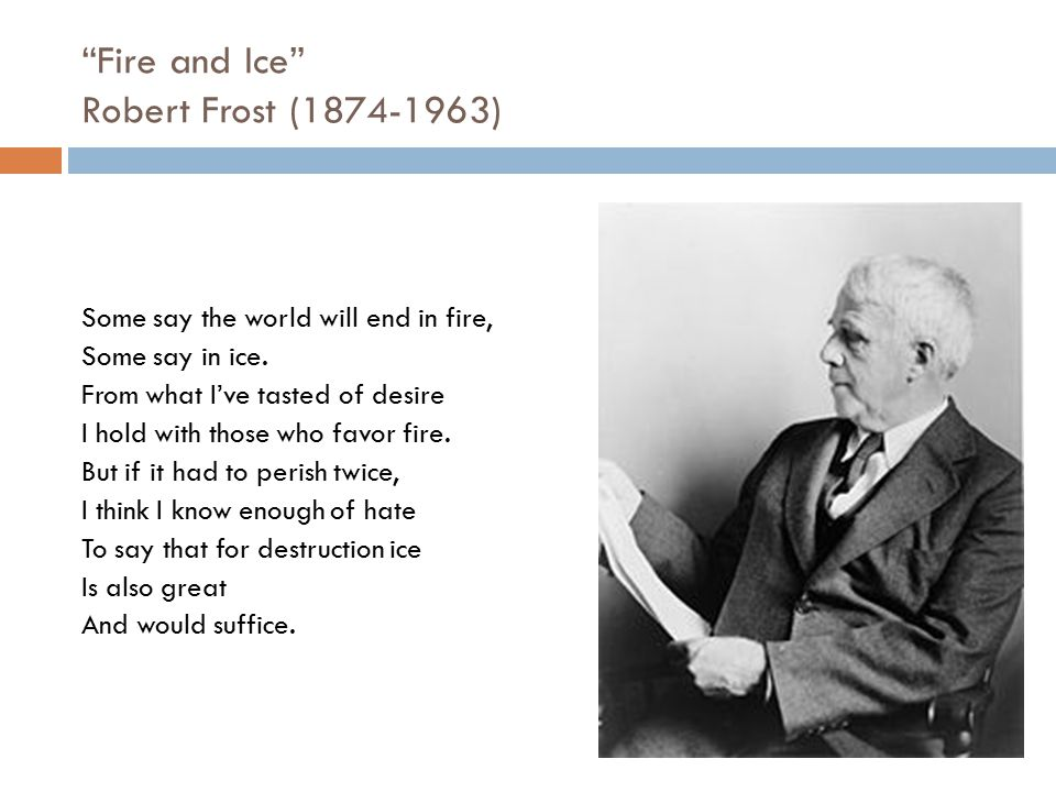 Fire and Ice Robert Frost (1874-1963)