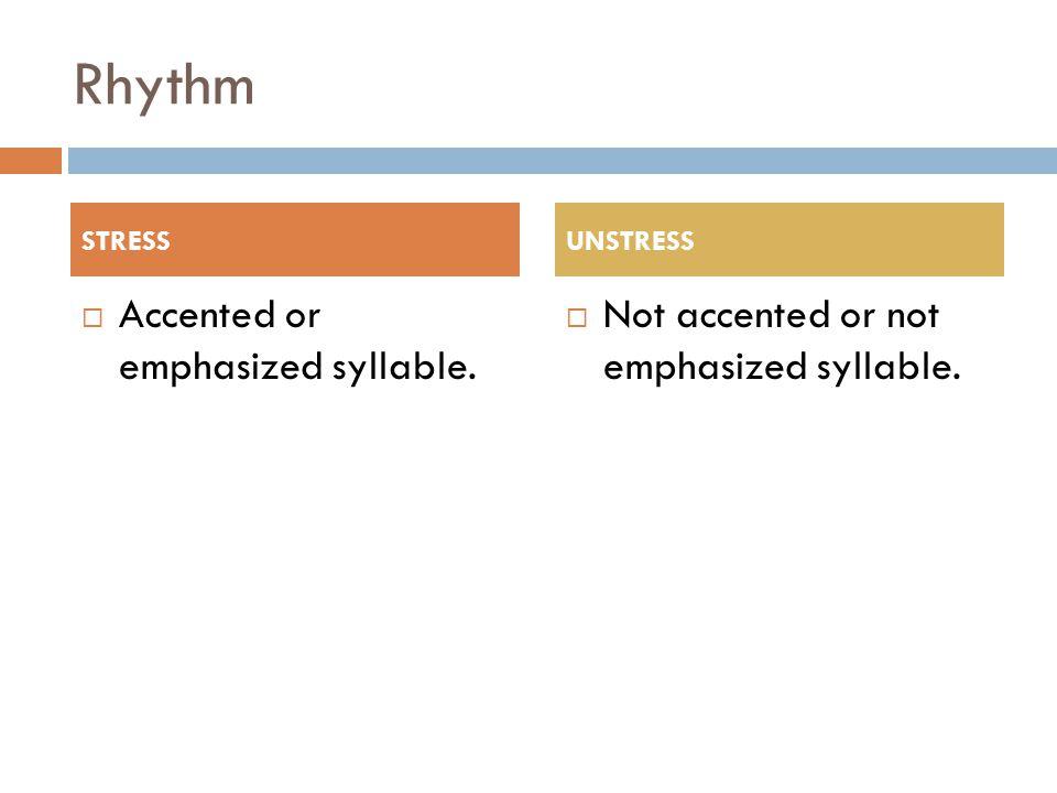 Rhythm Accented or emphasized syllable.