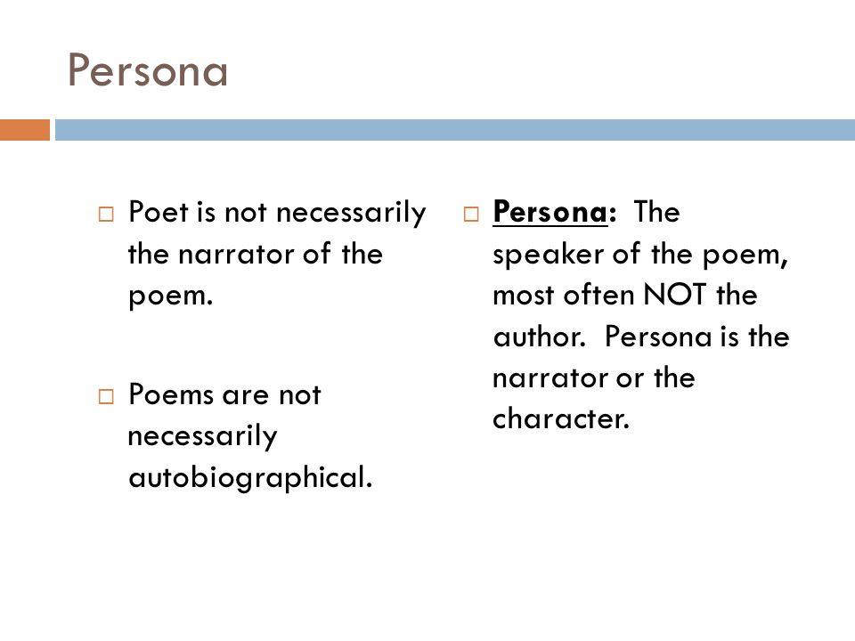 Persona Poet is not necessarily the narrator of the poem.