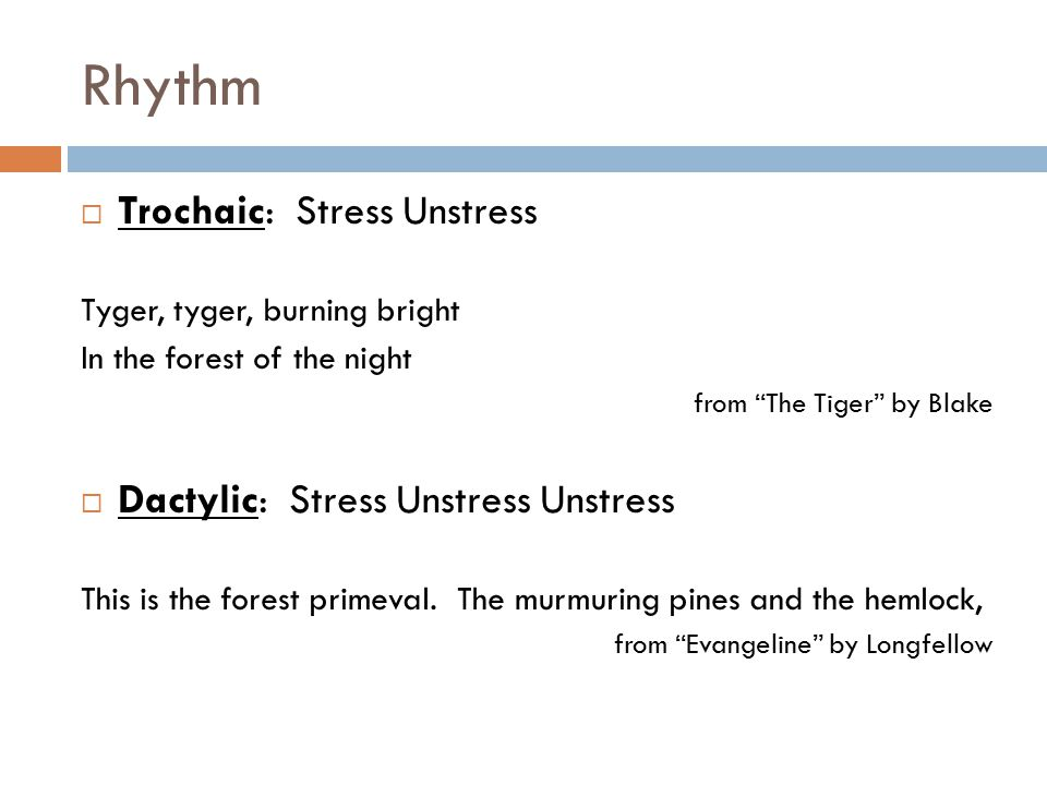 Rhythm Trochaic: Stress Unstress Dactylic: Stress Unstress Unstress