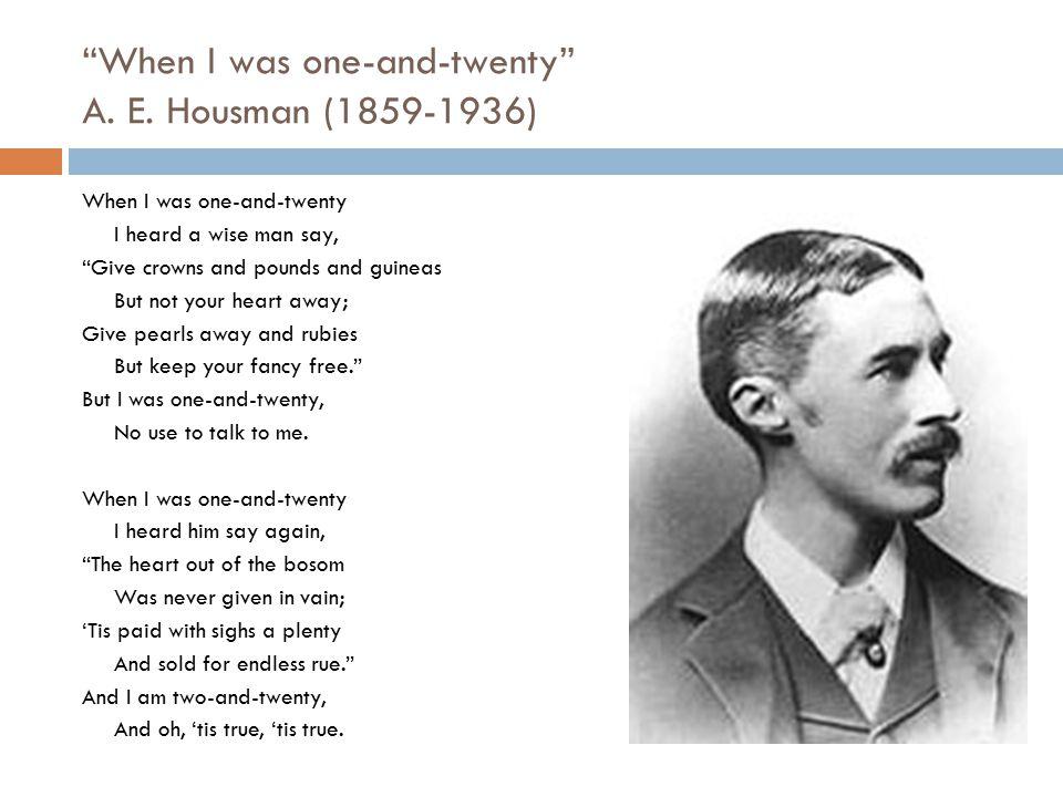 When I was one-and-twenty A. E. Housman (1859-1936)