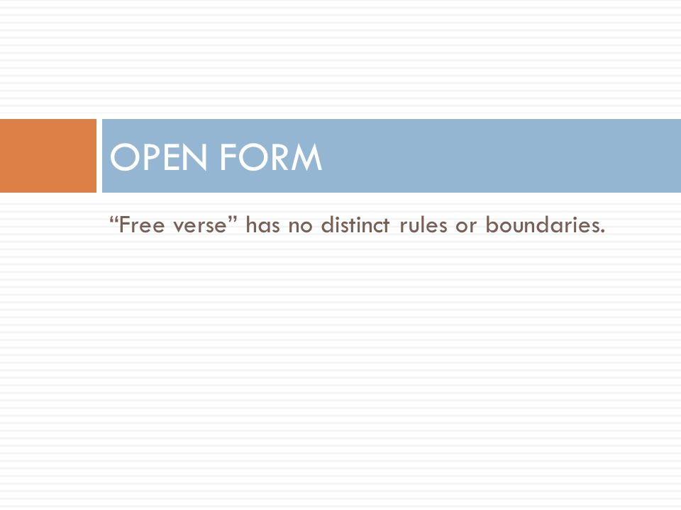 OPEN FORM Free verse has no distinct rules or boundaries.