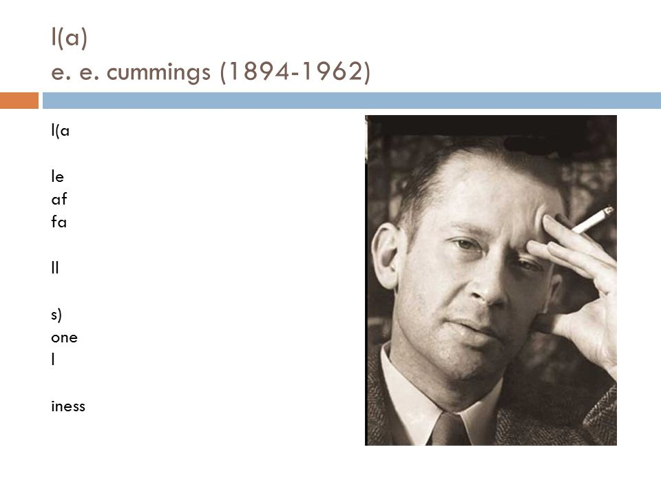 l(a) e. e. cummings (1894-1962) l(a le af fa ll s) one l iness