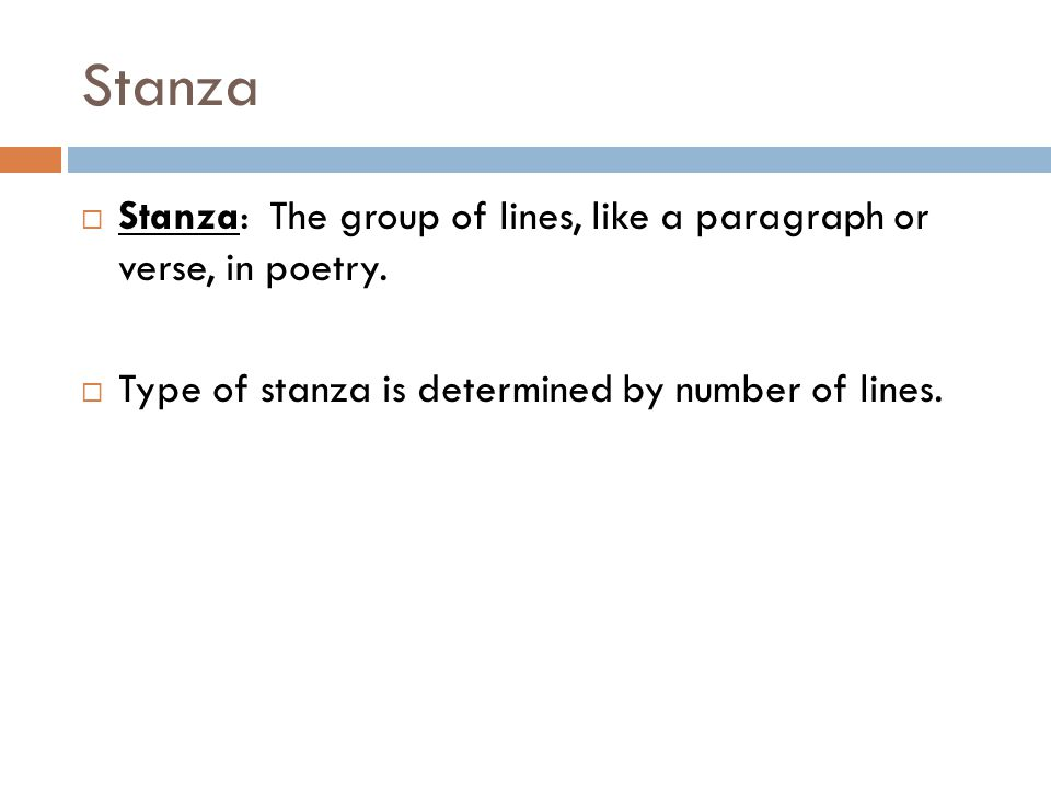 Stanza Stanza: The group of lines, like a paragraph or verse, in poetry.