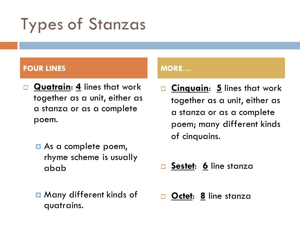 Types of Stanzas FOUR LINES. MORE… Quatrain: 4 lines that work together as a unit, either as a stanza or as a complete poem.