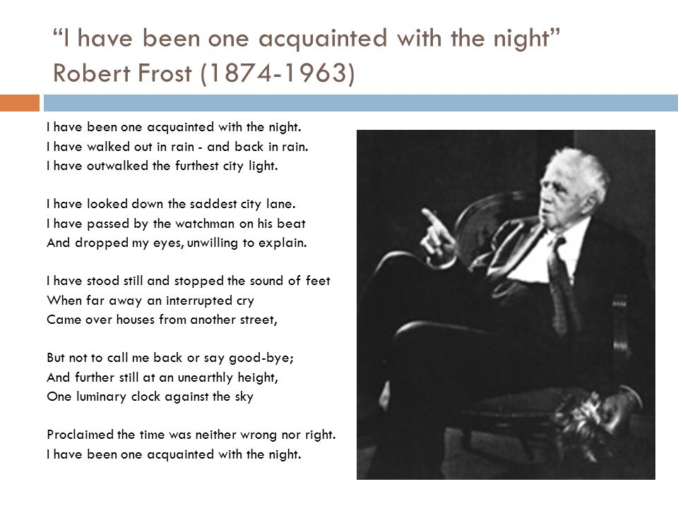 I have been one acquainted with the night Robert Frost (1874-1963)