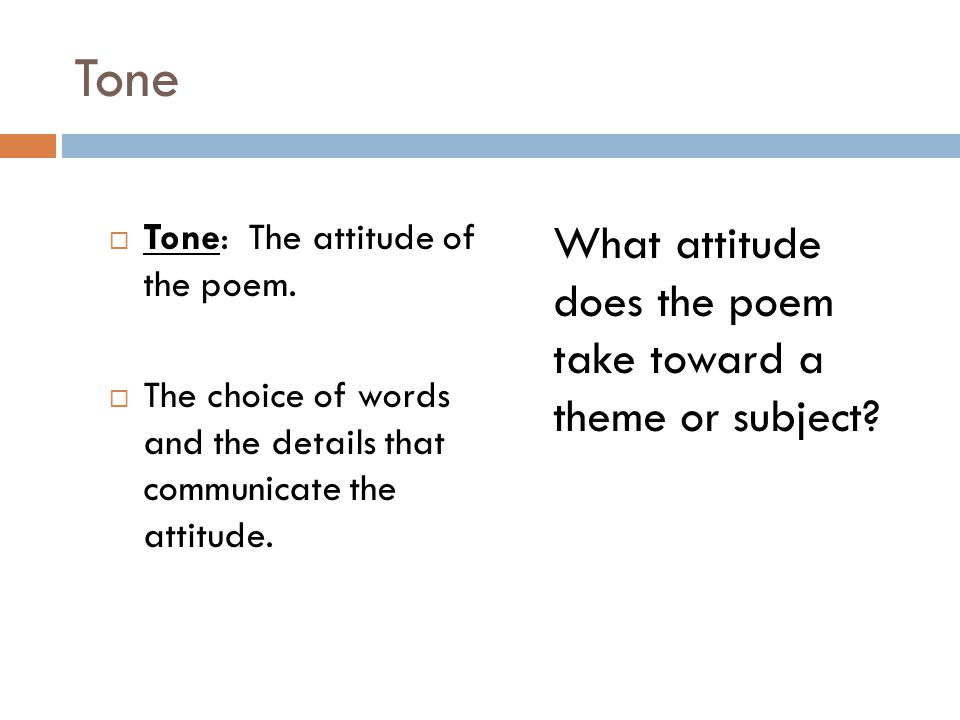 Tone What attitude does the poem take toward a theme or subject