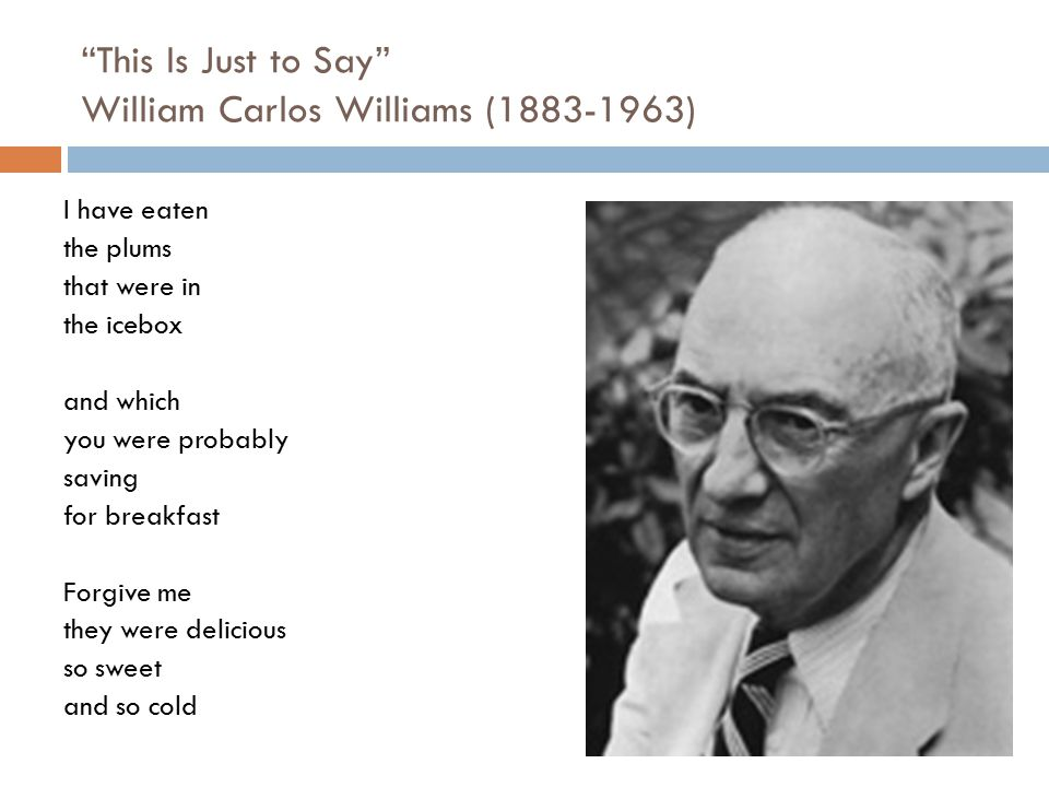 This Is Just to Say William Carlos Williams (1883-1963)
