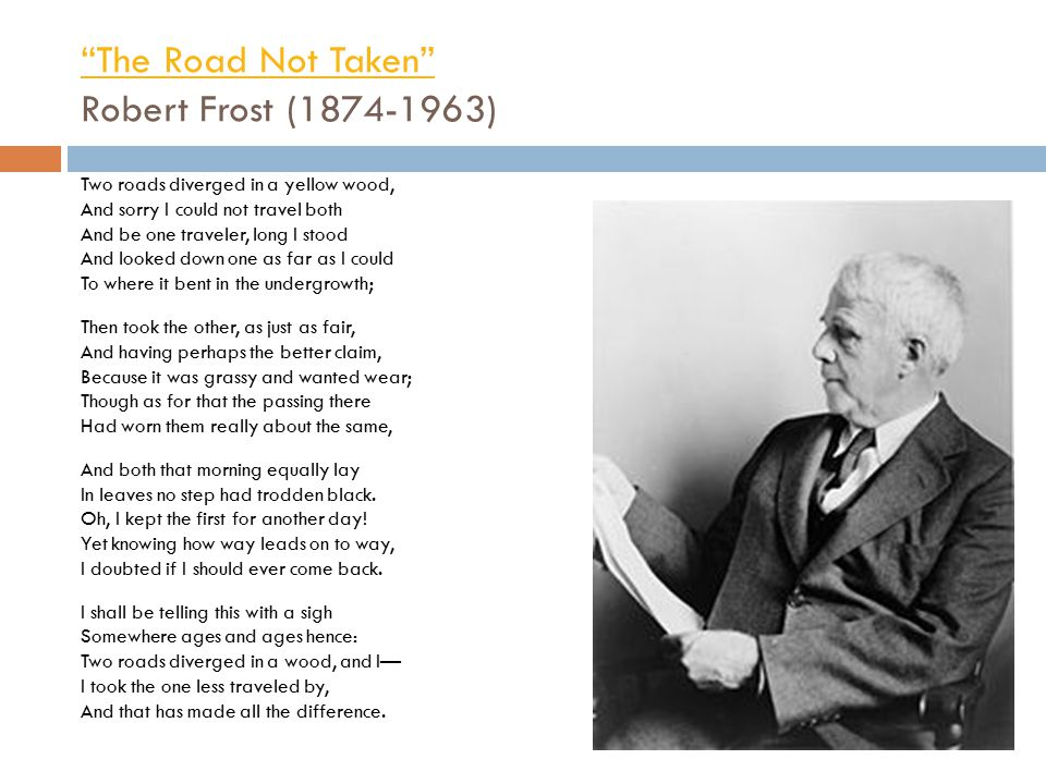 The Road Not Taken Robert Frost (1874-1963)