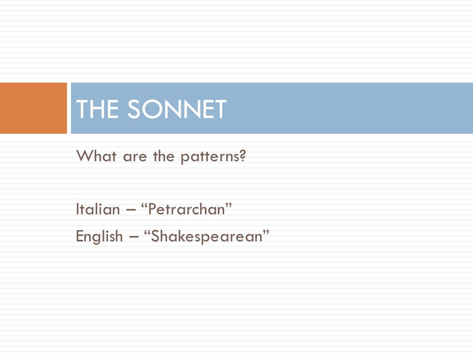 THE SONNET What are the patterns Italian – Petrarchan
