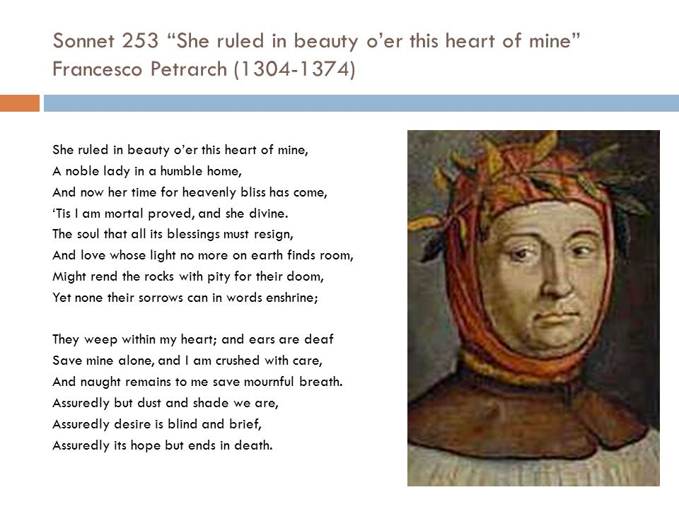 Sonnet 253 She ruled in beauty o'er this heart of mine Francesco Petrarch (1304-1374)