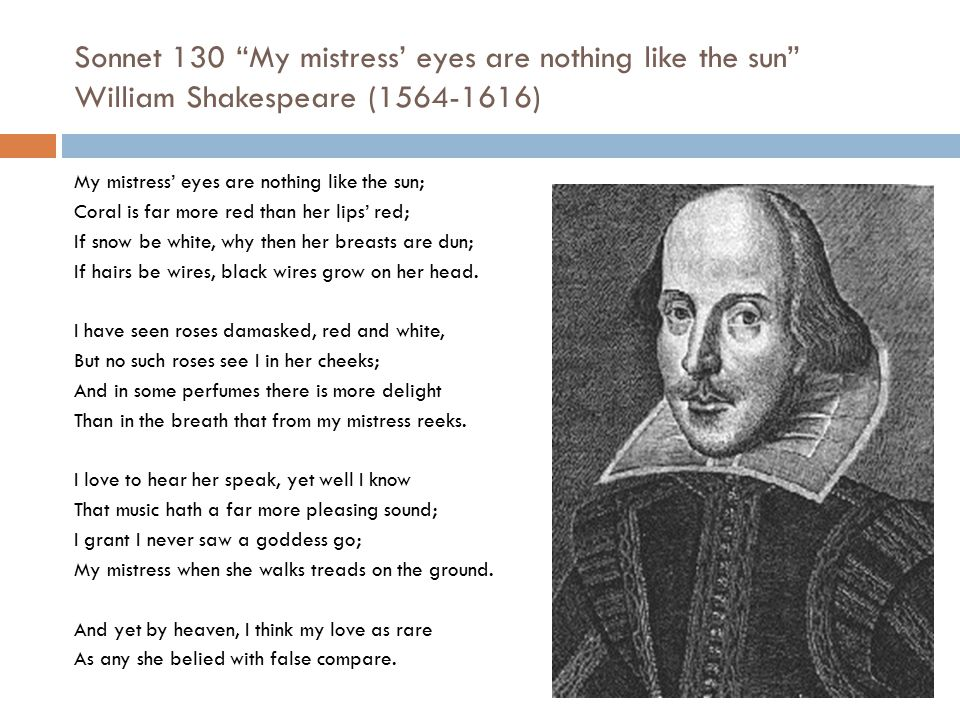 Sonnet 130 My mistress' eyes are nothing like the sun William Shakespeare (1564-1616)