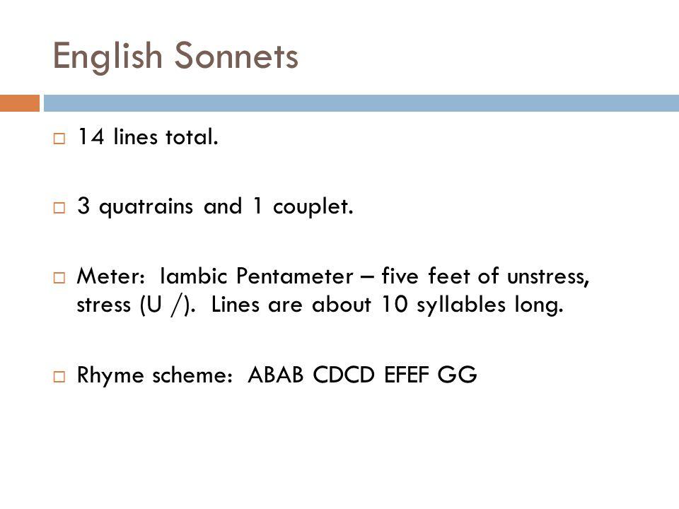 English Sonnets 14 lines total. 3 quatrains and 1 couplet.