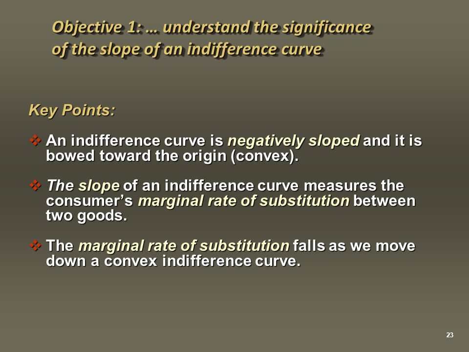 Objective 1: … understand the significance of the slope of an indifference curve